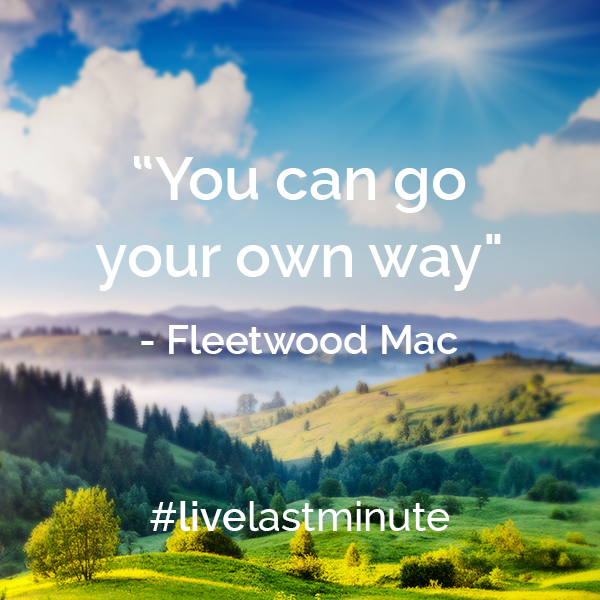 #livelastminute and follow these travel mantras