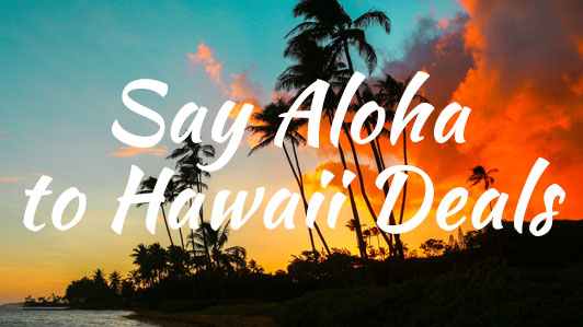 Great Deals to Hawaii